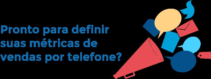 Pronto para definir suas métricas de vendas por telefone?